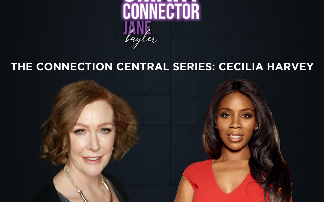 EP26 – The Connection Central Series: Cecilia Harvey